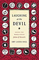 Laughing at the Devil: Seeing the World With Julian of Norwich