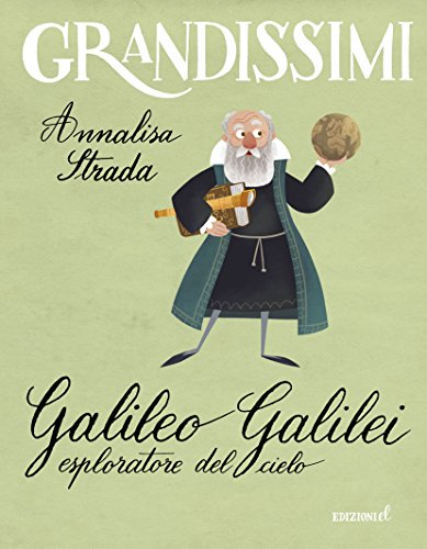 Galileo Galilei esploratore del cielo. Ediz. illustrata