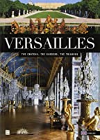 Versailles The Chateau, The Gardens, The Trianons 2854955307 Book Cover
