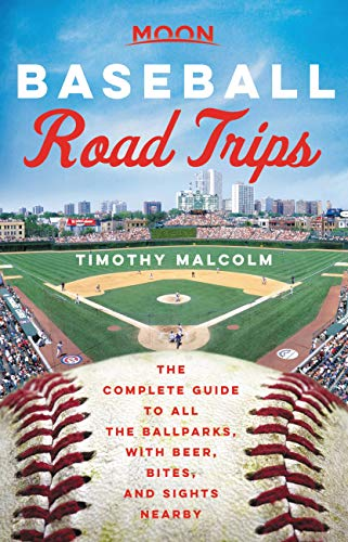Moon Baseball Road Trips: The Complete Guide to All the Ballparks, with Beer, Bites, and Sights Nearby (Travel Guide)