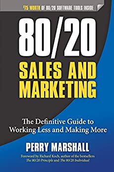 80/20 Sales and Marketing: The Definitive Guide to Working Less and Making More by [Perry Marshall, Richard Koch]