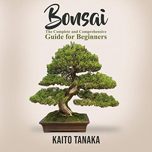Bonsai: The Complete and Comprehensive Guide for Beginners audiobook cover art