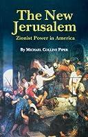 The New Jerusalem: Zionist Power in America 0978573374 Book Cover