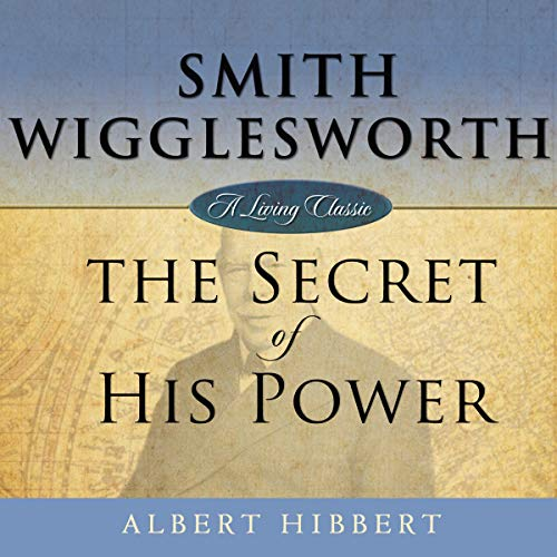 Smith Wigglesworth: Secret of His Power audiobook cover art