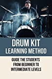 Drum Kit Learning Method: Guide The Students From Beginner To Intermediate Levels: Early Learning Centre Drum And Beats Drum Kit (English Edition)