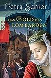 Das Gold des Lombarden: Historischer Roman (Die Lombarden-Reihe, Band 1) - Petra Schier