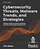 Cybersecurity Threats, Malware Trends, and Strategies: Mitigate exploits, malware, phishing, and other social engineering attacks