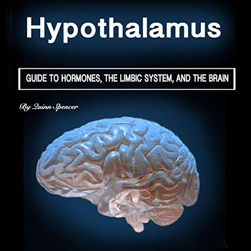 Hypothalamus: Guide to Hormones, the Limbic System, and the Brain cover art