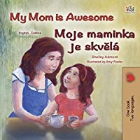My Mom is Awesome (English Czech Bilingual Book for Kids) (English Czech Bilingual Collection)
