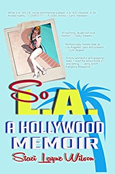 So L.A. - A Hollywood Memoir: by the Daughter of a Rock Star & a Pinup Model by [Staci Layne Wilson]