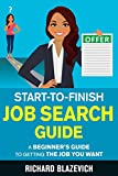 Start-to-Finish Job Search Guide: A Beginner s Guide to Getting the Job You Want (Start-to-Finish Job Search Series)