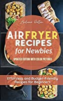 Air Fryer Recipes for Newbies: Effortless and Budget-Friendly Recipes for Beginners