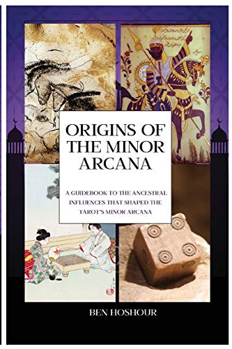 Origins of the Tarot: A Guidebook to the Ancestral Influences that Shaped the Tarot's Minor Arcana: 1 (Learn Authentic Tarot)