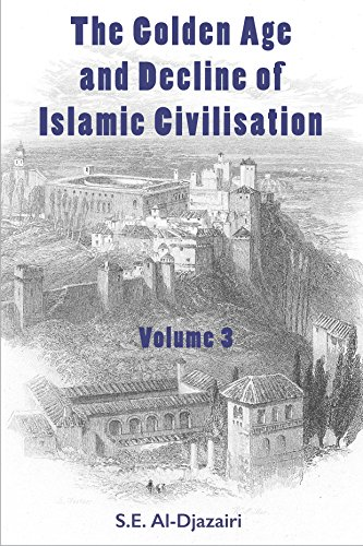 The Golden Age and Decline of Islamic Civilisation, Volume 3 (English Edition)