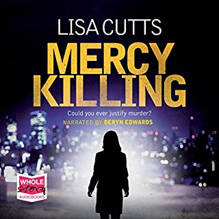 Mercy Killing                   By:                                                                                                                                 Lisa Cutts                               Narrated by:                                                                                                                                 Deryn Edwards                      Length: 9 hrs and 27 mins     5 ratings     Overall 4.8