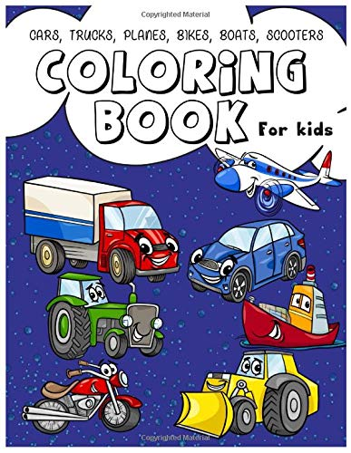 Cars, Trucks, Trains, Planes, Bikes, Boats, Ship and Scooters: A Fun Car Activity Coloring Book for Preschoolers, Toddlers, Boys & Girls Ages 2-4, 4-8