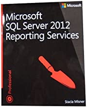 Microsoft SQL Server 2012 Reporting Services (Developer Reference) 1st edition by Misner, Stacia (2013) Paperback