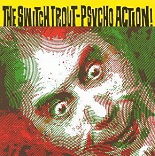 Psycho Action by The Switch Trout (1999-03-23)