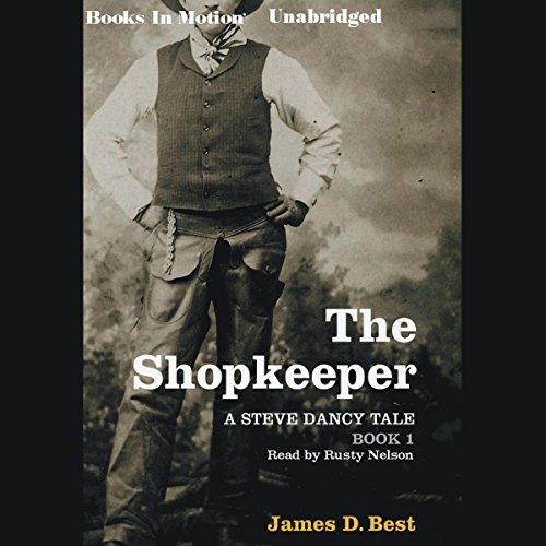 The Shopkeeper     A Steve Dancy Tale              By:                                                                                                                                 James D. Best                               Narrated by:                                                                                                                                 Rusty Nelson                      Length: 8 hrs and 58 mins     Not rated yet     Overall 0.0