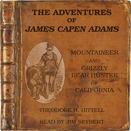 The Adventures of James Capen Adams, Mountaineer and Grizzly Bear Hunter of California audiobook cover art