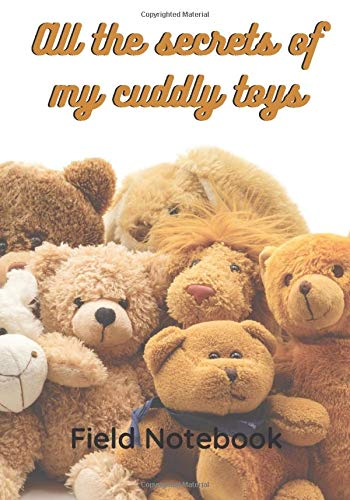 All the secrets of my cuddly toys: Book to tell the life of cuddly toys in the form of a notebook to be filled | 17,7 x 25,4 cm, 120 pages | Paperback ... a party, Christmas or simply to please.
