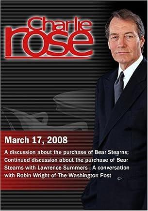 Charlie Rose - Bear Stearns / Bear Stearns continued / Robin Wright (March 17, 2008)