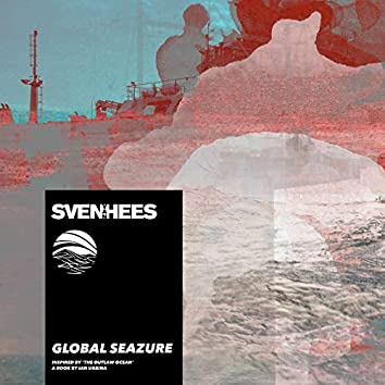 Global Seazure (Inspired by 'The Outlaw Ocean' a book by Ian Urbina)