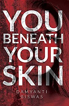 YOU BENEATH YOUR SKIN - A Gripping Urban Contemporary Crime Novel by [Damyanti Biswas]
