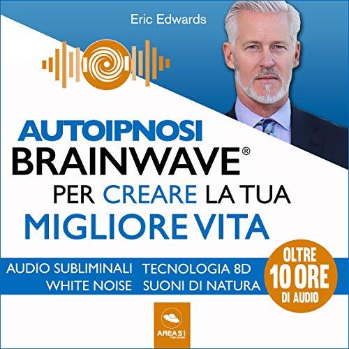 Autoipnosi Brainwave per creare la tua migliore vita copertina