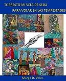 TE PRESTO MI VELA DE SEDA PARA VOLAR EN LAS TEMPESTADES (Spanish Edition)