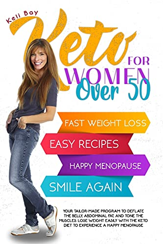 Keto For Women Over 50: YOUR TAILOR-MADE PROGRAM TO DEFLATE THE BELLY, ABDOMINAL FAT, AND TONE THE MUSCLES. LOSE WEIGHT EASILY WITH THE KETO DIET TO EXPERIENCE A HAPPY MENOPAUSE.