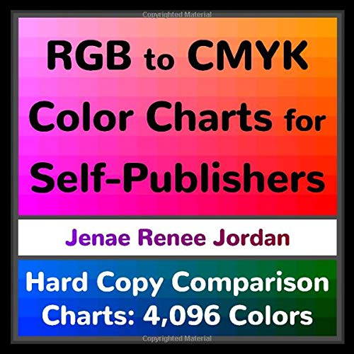 RGB to CMYK Color Charts for Self-Publishers: Hard Copy Comparison Charts: 4,096 Colors
