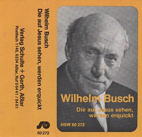 Wilhelm Busch - Die auf Jesus sehen, werden erquickt | Hörkassette HSW 60272