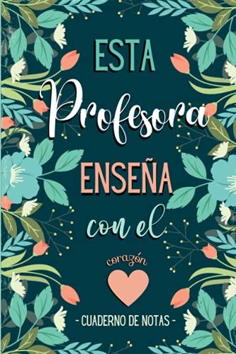 Esta Profesora enseña con el Corazón - Cuaderno de Notas: Libreta de apuntes - Regalo Original y Personalizado para Maestras