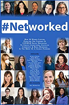 #Networked: How 20 Women Lawyers Overcame the Confines of COVID-19 Social Distancing to Create Connections, Cultivate Community, & Build Businesses in the Midst of a Global Pandemic by [Patricia Baxter, Shay Rowbottom]