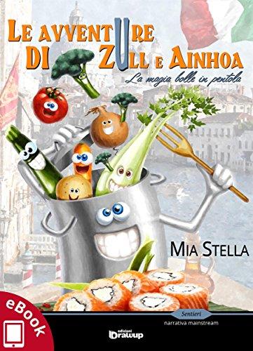 Le avventure di Zull e Ainhoa: La magia bolle in pentola (Collana Sentieri: narrativa italiana) (Italian Edition)