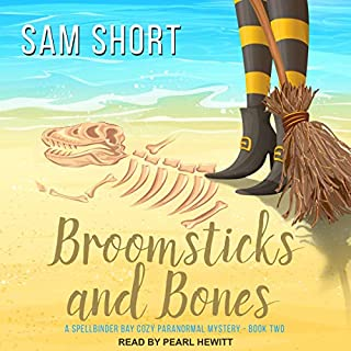 Broomsticks and Bones     Spellbinder Bay Cozy Paranormal Mystery Series, Book 2              By:                                                                                                                                 Sam Short                               Narrated by:                                                                                                                                 Pearl Hewitt                      Length: 7 hrs and 13 mins     9 ratings     Overall 4.8
