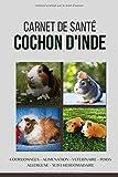 Carnet de santé cochon d'inde: Pages à remplir pour la santé du cochon d'inde, Nourriture, Poids & taille, Coordonnées, vétérinaire,...