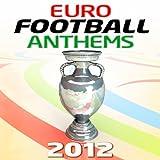 Euro Football Anthems 2012 - 30 Massive Soccer Hits for Euros 2012 Summer