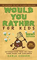 Would You Rather for Kids: The Ultimate Try Not to Laugh Challenge, Interactive This or That Game Book for Children (EWW Edition!)