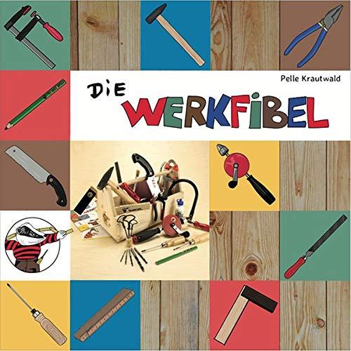 Die Werkfibel: Werkzeug für Kinder: Werkzeug fr Kinder