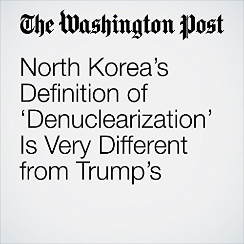 North Korea's Definition of 'Denuclearization' Is Very Different from Trump's copertina