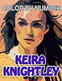 Keira Knightley Color By Number: Famous British actressBritish Academy Film Awards Winner Inspired Color Number Book For Fans Adults Relaxation Gift