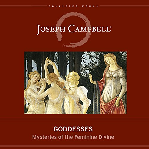 Goddesses     Mysteries of the Feminine Devine (The Collected Works of Joseph Campbell)              By:                                                                                                                                 Joseph Campbell,                                                                                        Safron Elsabeth Rossi - editor                               Narrated by:                                                                                                                                 Braden Wright                      Length: 9 hrs and 5 mins     20 ratings     Overall 4.8