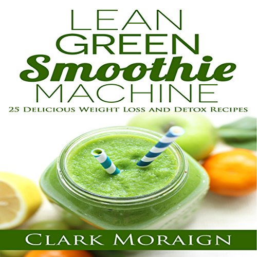 Lean Green Smoothie Machine: 25 Delicious Weight Loss and Detox Recipes cover art