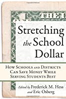 Stretching the School Dollar: How Schools and Districts Can Save Money While Serving Students Best (Educational Innovations)