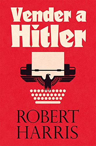 Vender a Hitler: La mayor estafa editorial de la historia: el escándalo de los diarios de Hitler: 23 (Es Pop Ensayo)