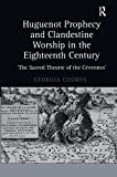 Huguenot Prophecy and Clandestine Worship in the Eighteenth Century: 'The Sacred Theatre of the Cévennes'