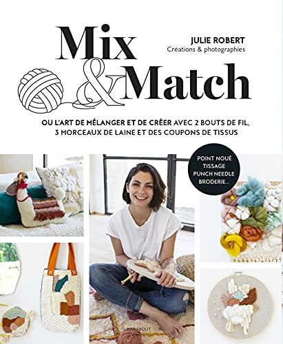 Mix & Match: ou l'art de mélanger et créer avec 2 bouts de fil, 3 morceaux de laine et des coupons de tissus