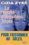 La Révolte d'Amadeus Jones de Cizia Zykë ( 30 juin 2002 ) - Editions du Rocher (30 juin 2002) - 30/06/2002